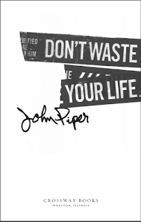 Don't Waste Your Life by John Piper Online Book PDF