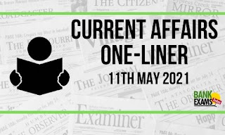 Current Affairs One-Liner: 11th May 2021