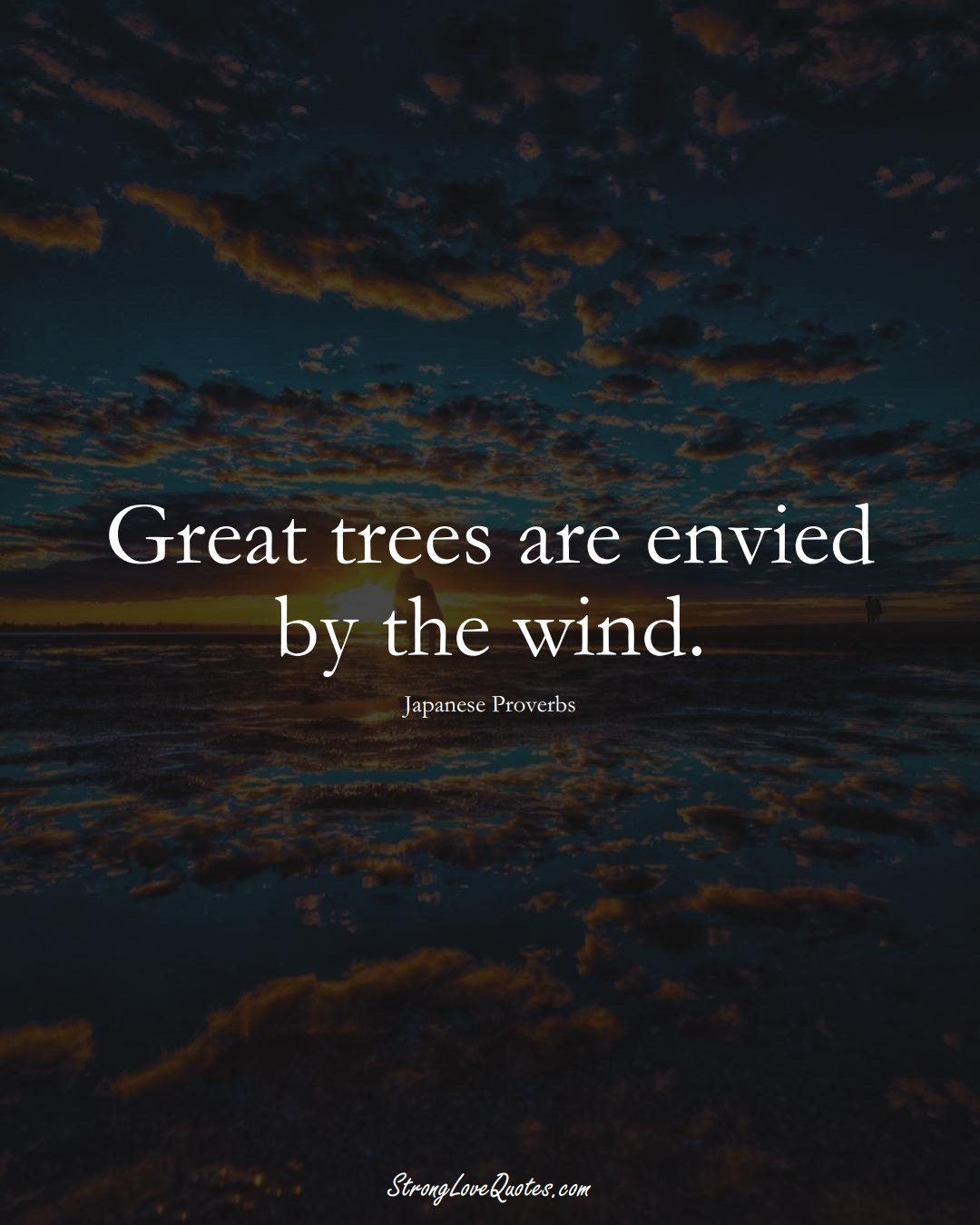 Great trees are envied by the wind. (Japanese Sayings);  #AsianSayings