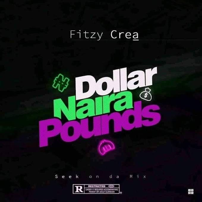 Fitzy Crea -Dollar Naira Pounds