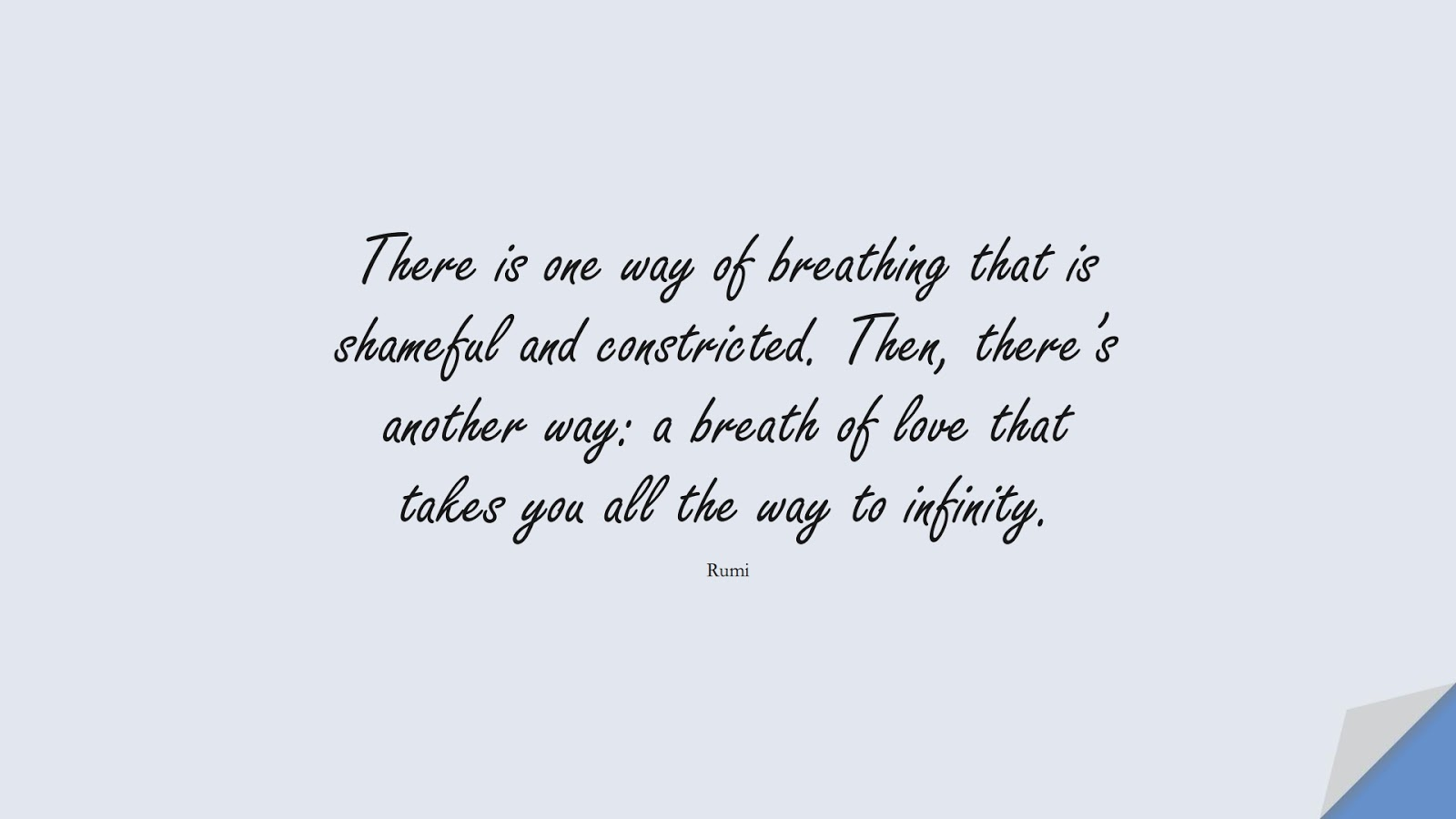 There is one way of breathing that is shameful and constricted. Then, there's another way: a breath of love that takes you all the way to infinity. (Rumi);  #RumiQuotes