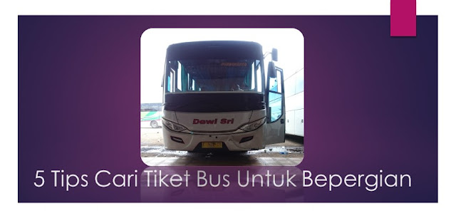 5 Tips Cari Tiket Bus Untuk Bepergian - Blog Mas Hendra