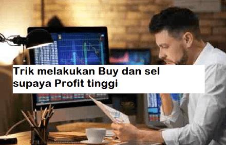 Trik melakukan Buy dan sel supaya Profit tinggi