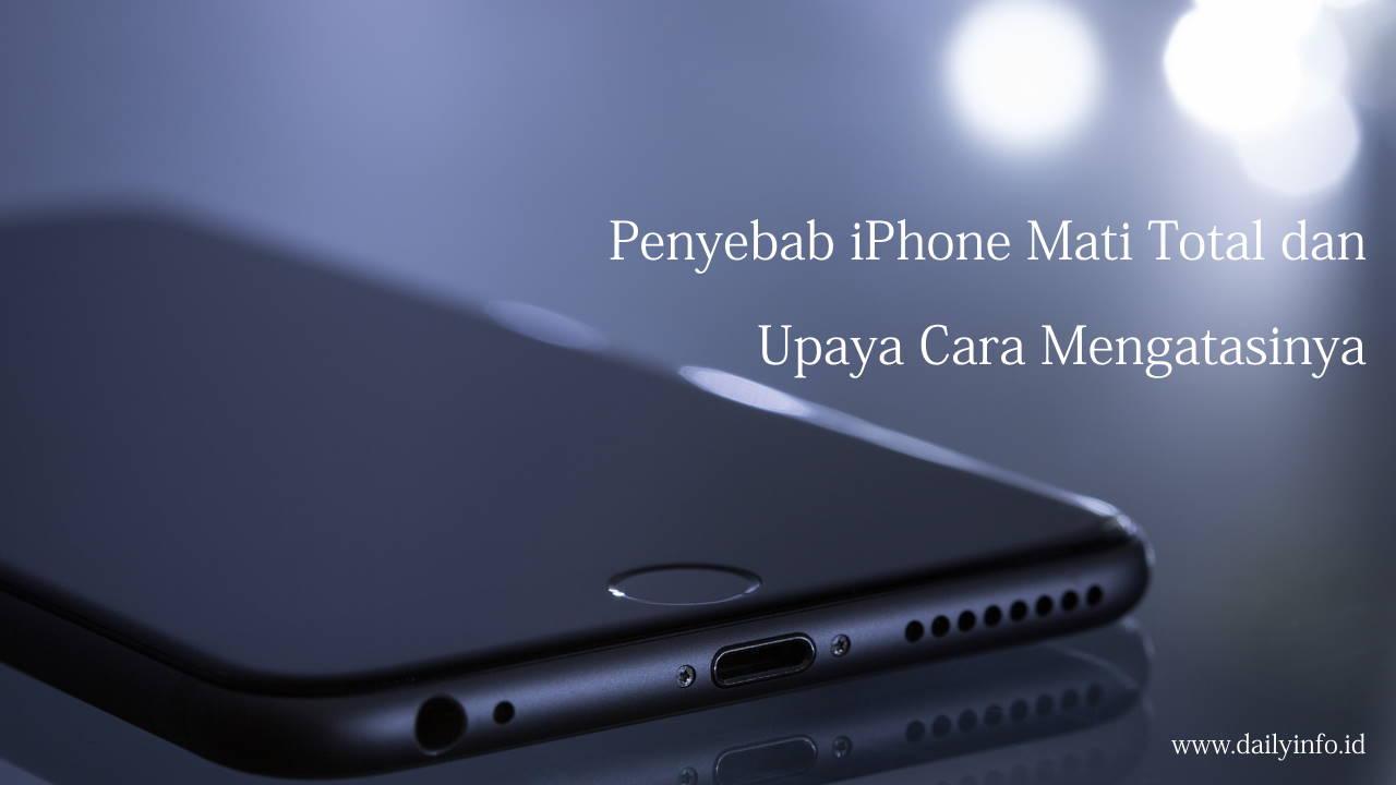 Penyebab iPhone Mati Total dan Upaya Cara Mengatasinya