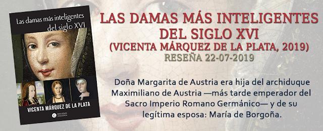 http://inquilinasnetherfield.blogspot.com/2019/07/resena-by-mb-las-damas-mas-inteligentes-del-siglo-XVI-vicenta-marquez-de-la-plata.html