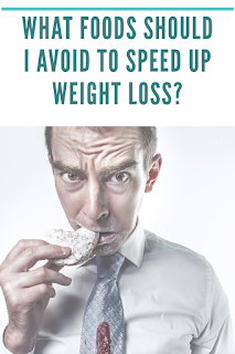 What Foods Should I Avoid to Speed up Weight Loss