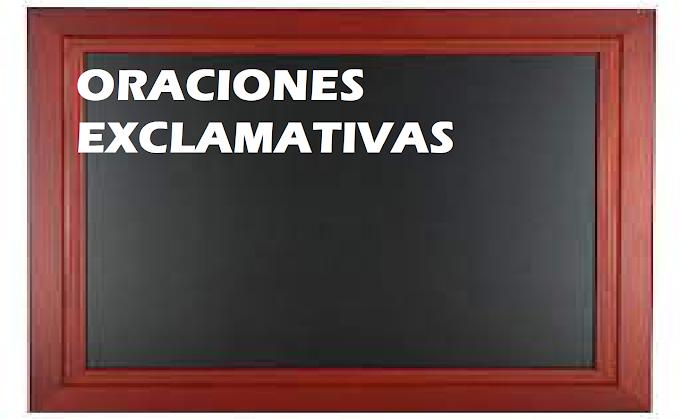 EJEMPLOS DE ORACIONES EXCLAMATIVAS