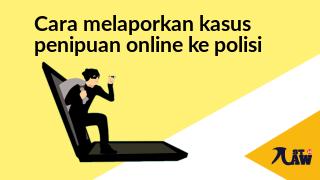 Berikut Ini Tata Cara Melaporkan Pelaku Penipuan Online Ke Polisi !