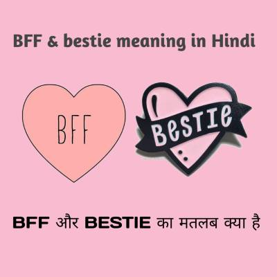 BFF & Bestie meaning in hindi,BFF full form in hindi