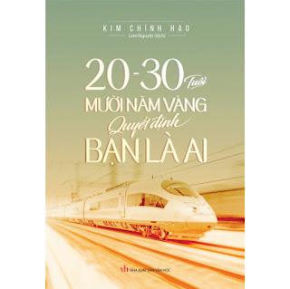 20 - 30 Tuổi Mười Năm Vàng Quyết Định Bạn Là Ai ebook PDF-EPUB-AWZ3-PRC-MOBI