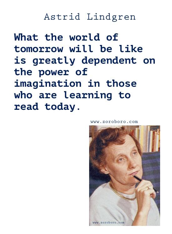 Astrid Lindgren Quotes, Astrid Lindgren Books Quotes, Astrid Lindgren Love Quotes, Astrid Lindgren Quotes