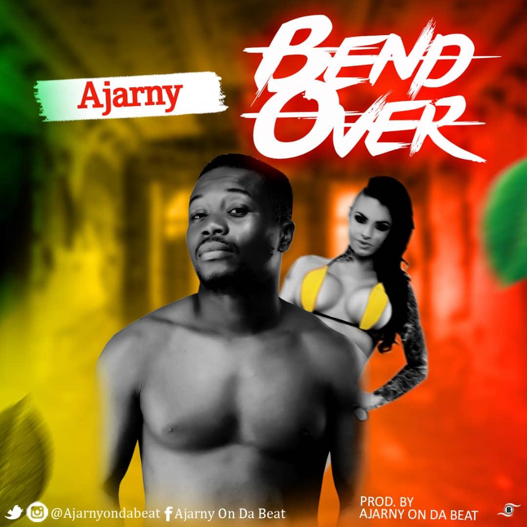 MUSIC: Ajarny - Bend Over [Prod. Ajarny On Da Beat] #Arewapublisize