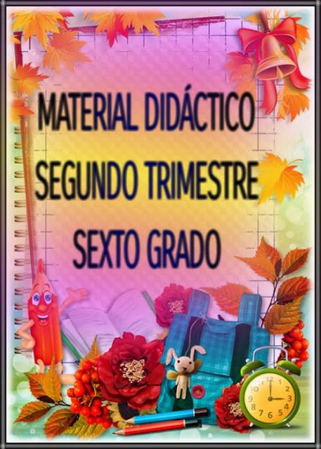 MATERIAL DIDÁCTICO-SEGUNDO TRIMESTRE-SEXTO GRADO