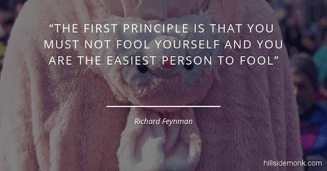 Richard Feynman Quotes On Life And Science -2 The first principle is that you must not fool yourself and you are the easiest person to fool.
