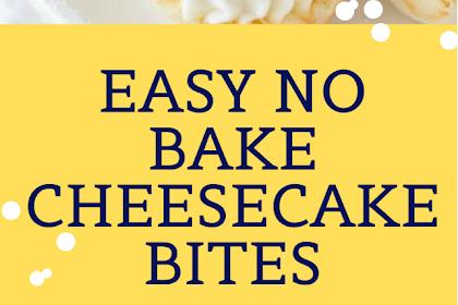 NO-BAKE CHEESECAKE BITES