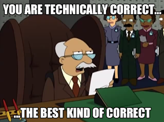 Futurama meme: You are technically correct...the best kind of correct.
