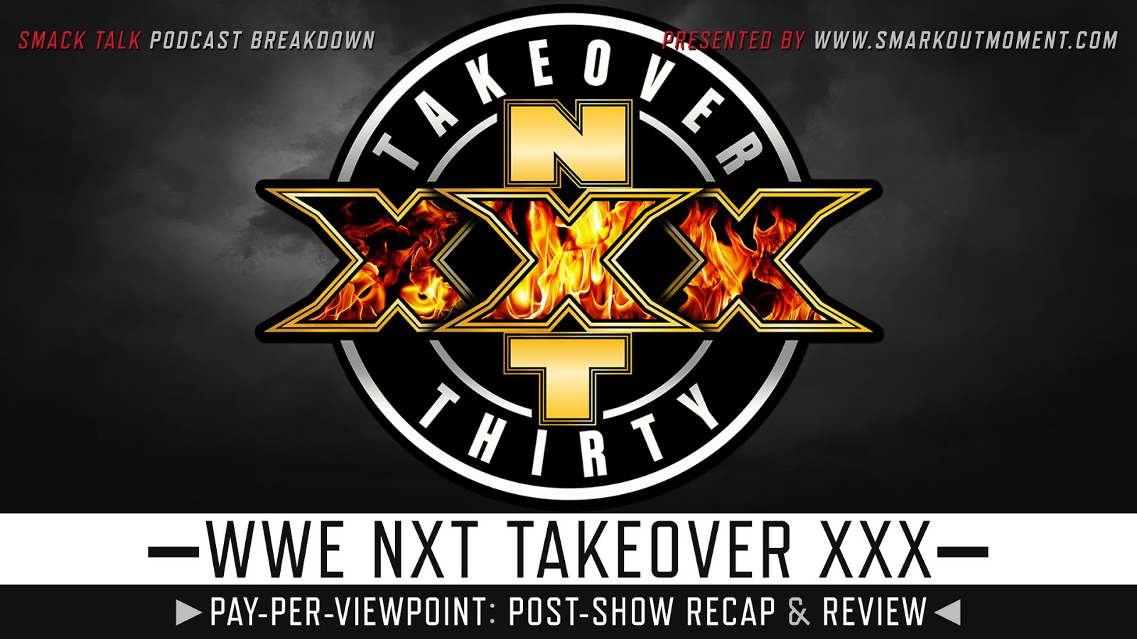 WWE NXT TakeOver 30 Recap and Review Podcast