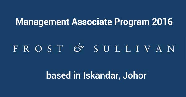 Management Associate Program 2016 @ Frost & Sullivan Asia Pacific