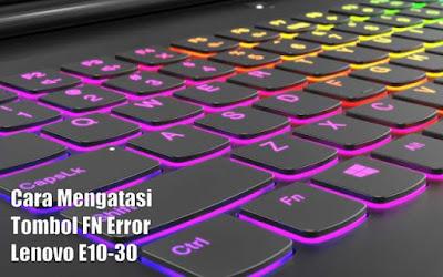 Cara Mengatasi Tombol FN Error Pada Keyboard Lenovo E10-30
