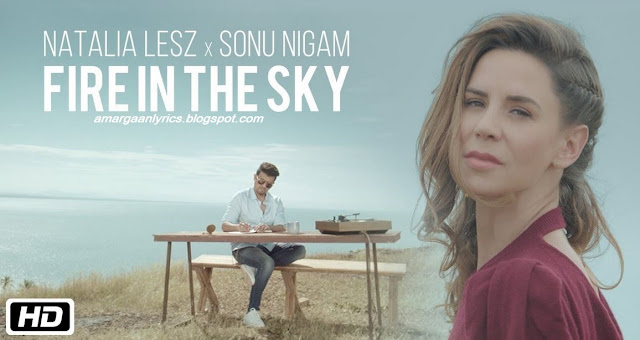 Natalia Lesz Fire In The Sky Lyricss | Sonu Nigam