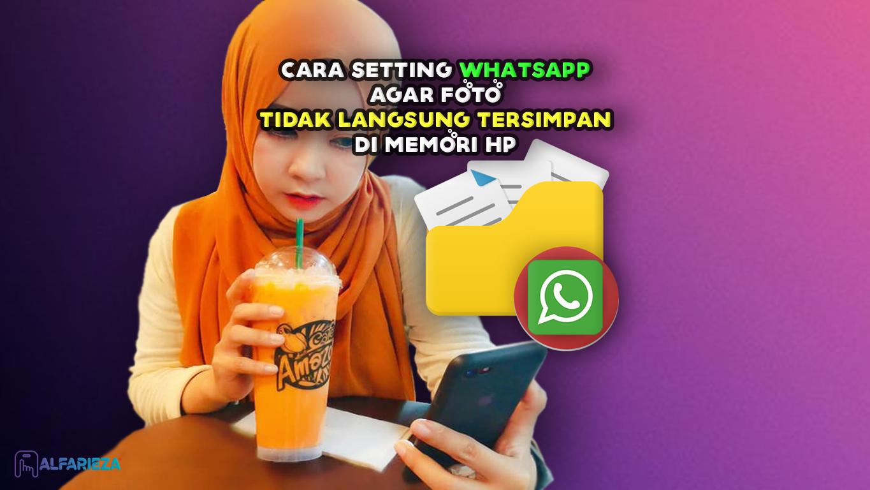 Cara-Setting-WhatsApp-Agar-Foto-Tidak-Langsung-Tersimpan-Di-Memori-HP