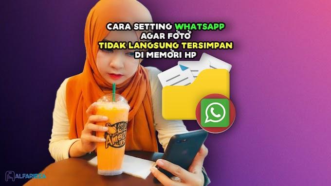 Cara Setting WhatsApp Agar Foto Tidak Langsung Tersimpan Di Memori HP