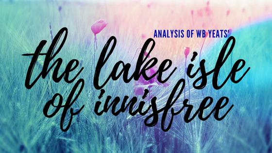 The Lake Isle of Innisfree by William Butler Yeats- Analysis