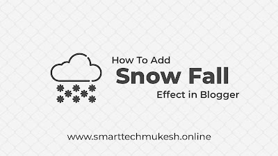 How To Add Snow Fall Effect in Blogger