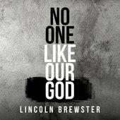 Lincoln Brewster No One like Our God Christian Gospel Lyrics