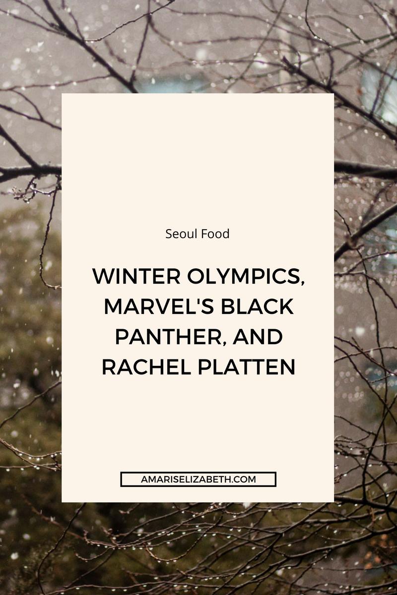 seoul-food-winter-olympics-black-panther-rachel-platten
