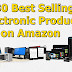 30 Amazon Best Sellers Electronics Products