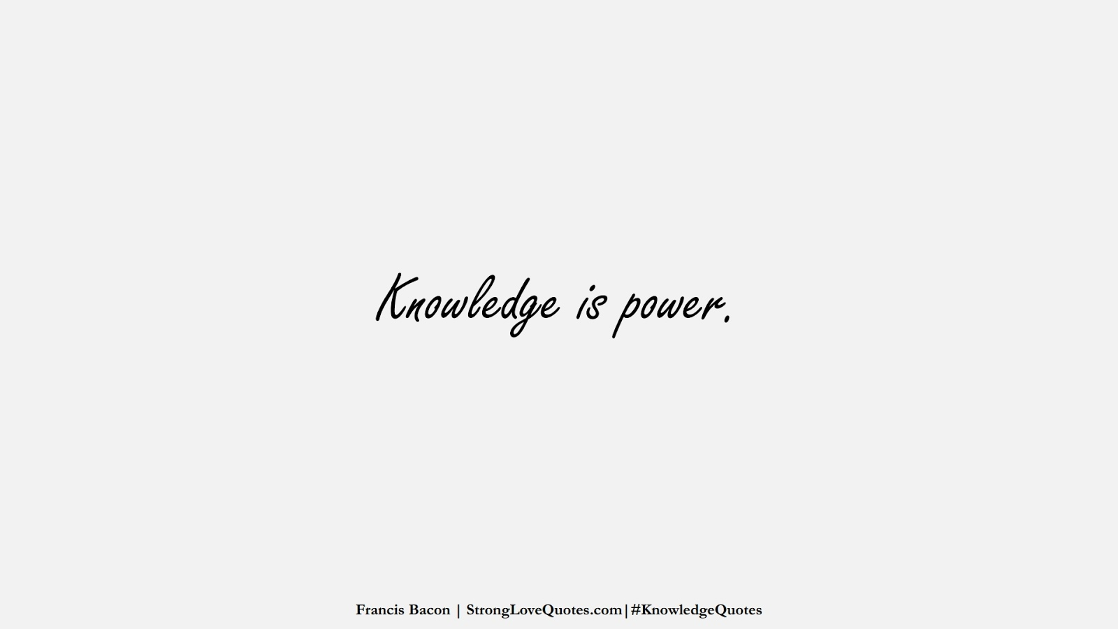 Knowledge is power. (Francis Bacon);  #KnowledgeQuotes