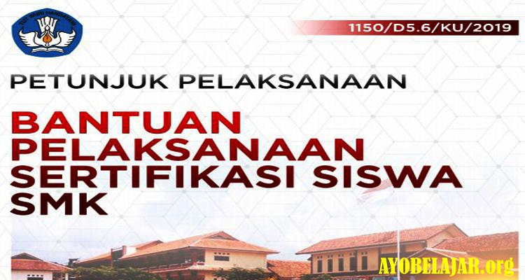 Juknis Bantuan Pelaksanaan Sertifikasi Siswa SMK No : 1150/D5.6/KU/2019 Tahun 2019