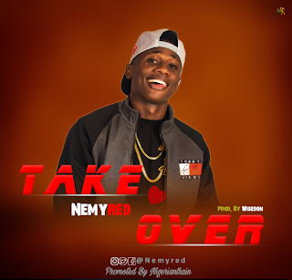 MUSIC: Nemyred – Take Over | @Nemyred