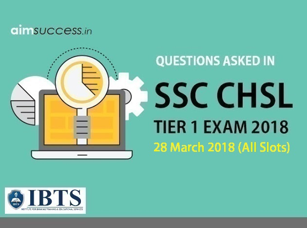 Questions Asked in SSC CHSL Tier 1: 28 March 2018 (All Slots)