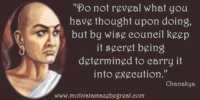 "32 Chanakya Inspirational Quotes On Life: ""Do not reveal what you have thought upon doing, but by wise council keep it secret being determined to carry it into execution."" - Chanakya about thinking and working hard, not bragging about something, take action instead."