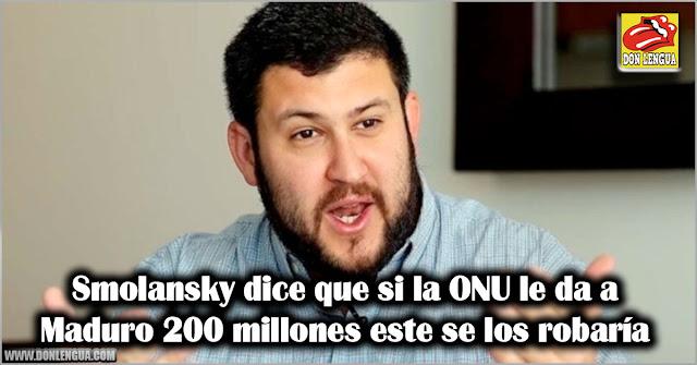Smolansky dice que si la ONU le da a Maduro 200 millones este se los robaría
