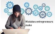 Top 10 mistakes entrepreneurs make at startup