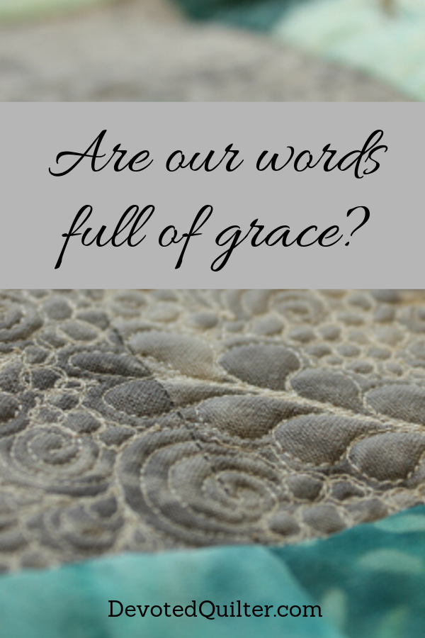 Are the words we use full of grace towards others? | DevotedQuilter.com