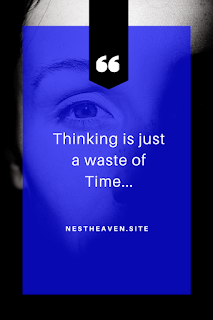 thinking_is_a_waste_of_time