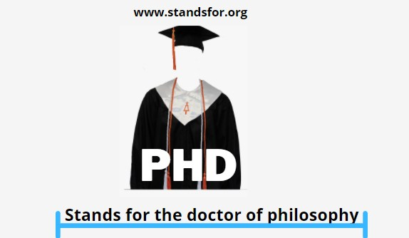 PHD- Stands for the doctor of philosophy.
