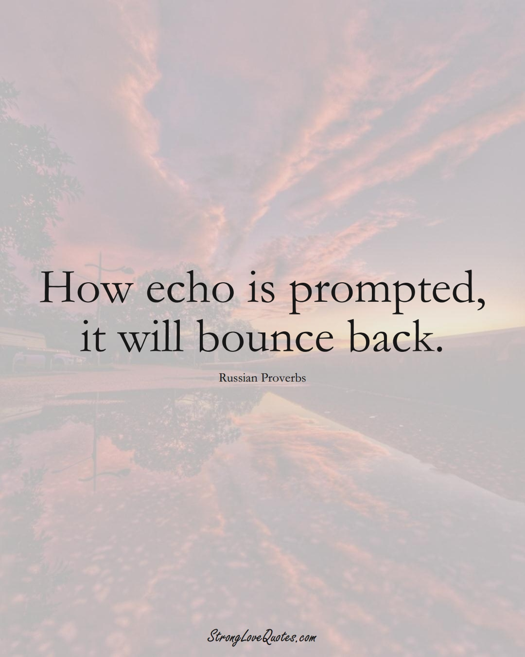 How echo is prompted, it will bounce back. (Russian Sayings);  #AsianSayings