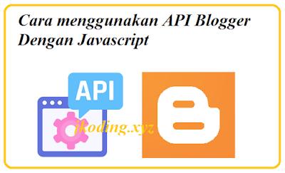 Cara menggunakan API Blogger Dengan Javascript