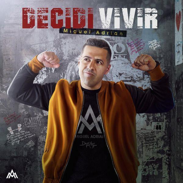 Miguel Adrian – Decidí Vivir (Single) 2021 (Exclusivo WC)