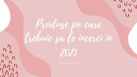 Produse de la Douglas pe care trebuie să le încerci în 2021