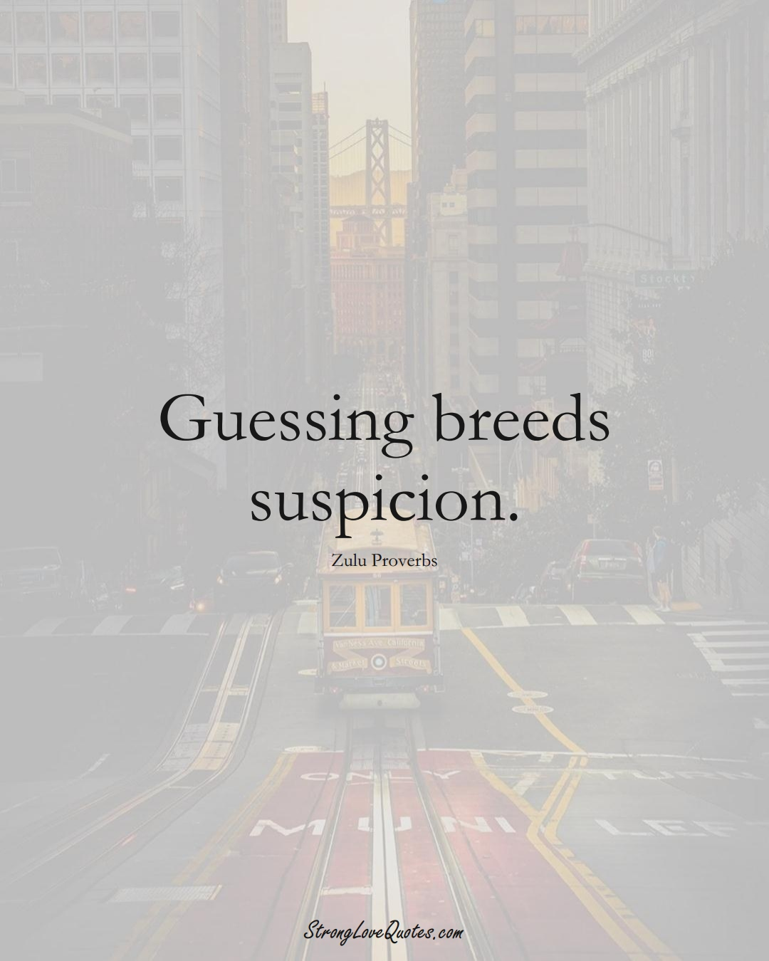 Guessing breeds suspicion. (Zulu Sayings);  #aVarietyofCulturesSayings