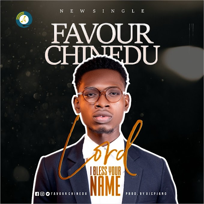 LORD I BLESS YOUR NAME BY FAVOUR CHINEDU PROD BY VICPIANO