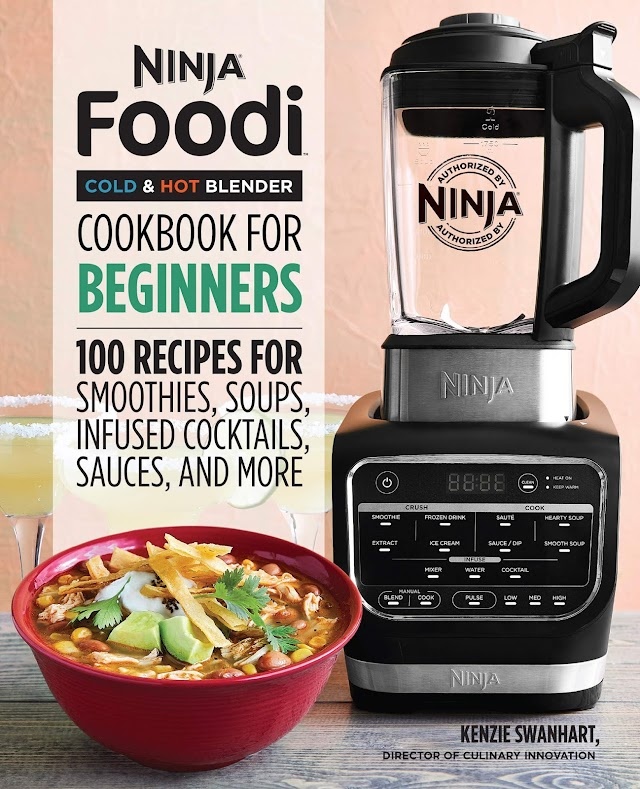 Ninja Blender Recipes   100 Recipes for Smoothies, Soups, Sauces, Infused Cocktails, and More