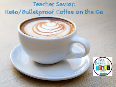 Teacher Savior: Keto/Bulletproof Coffee on the Go