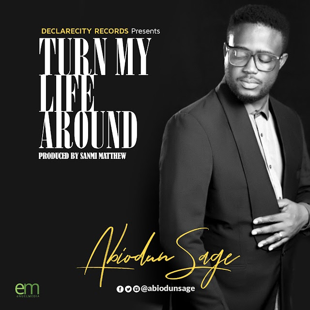 NEW SINGLE: Turn My Life Around by Abiodun Sage - @abiodunsage